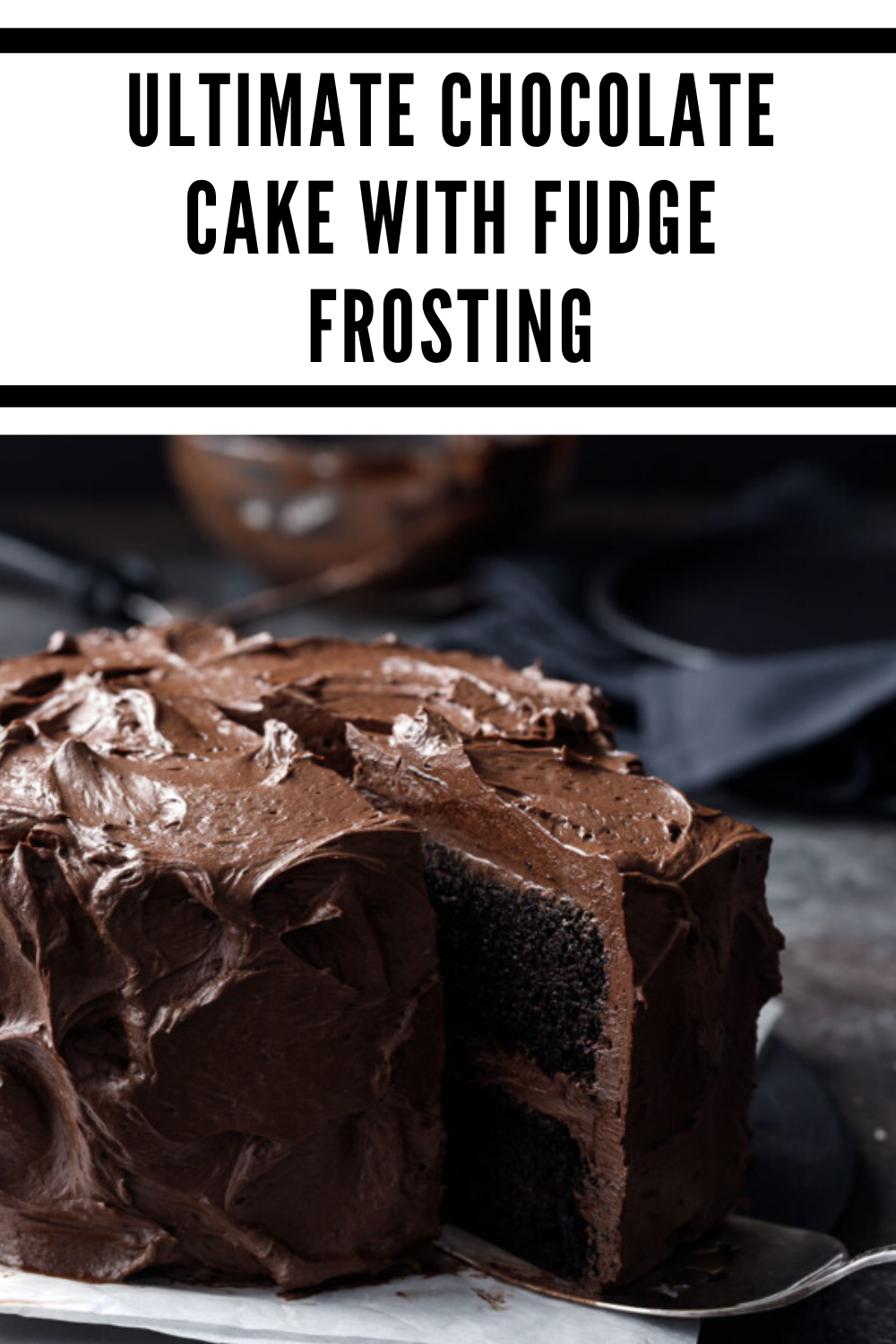 Ultimate Chocolate Cake With Fudge Frosting In 2020 Cake Recipe With Sour Cream Cake Recipes Easy Homemade Easy Vanilla Cake Recipe