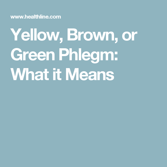 Yellow, Brown, or Green Phlegm: What it Means | I'm not really a Dr