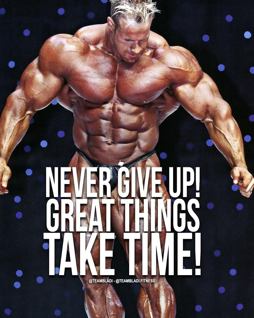 Never Give Up Great Things Take Time Best Example 4x Mr Olympia Jay Cutler B Bodybuilding Motivation Quotes Mr Olympia Bodybuilding Bodybuilding Motivation