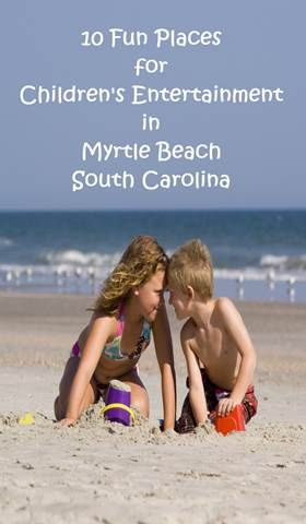 Top 10 Places In Myrtle Beach For Children S Entertainment
