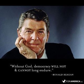 "Reagan love - ""Without God, democracy will not & cannot long endure.""  Plain and simple."