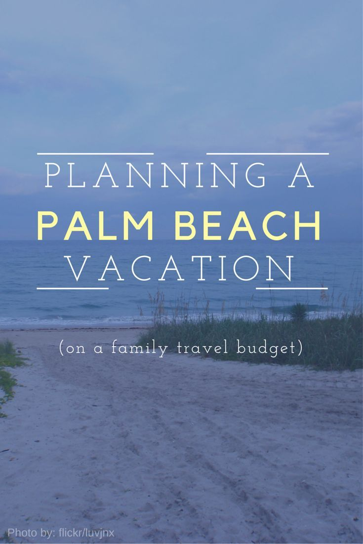 Planning A Palm Beach Vacation (on A Family Travel Budget