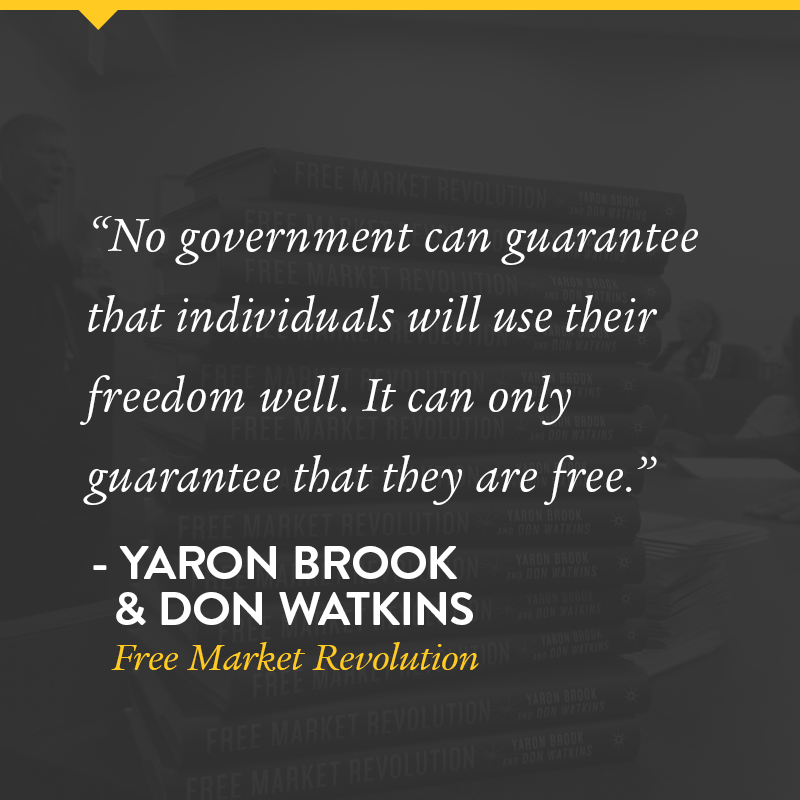A quote from Free Market Revolution by Yaron Brook and Don Watkins.