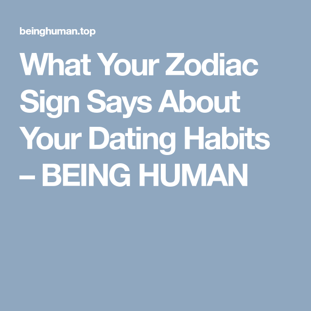 What Your Sign Says About Your Dating Habits