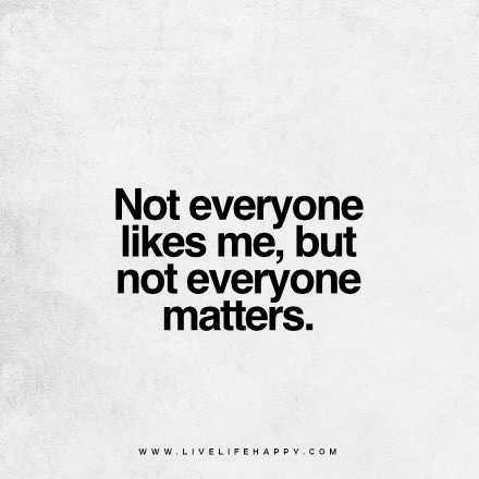 no everyone likes me