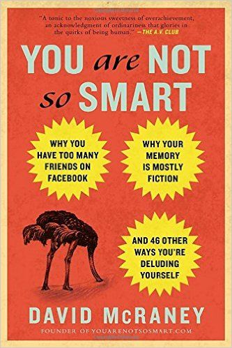 You are not so smart why you have too many friends on facebook why friends on facebook why your memory is mostly fiction an d 46 other ways youre deluding yourself david mcraney 9781592407361 amazon books solutioingenieria Choice Image