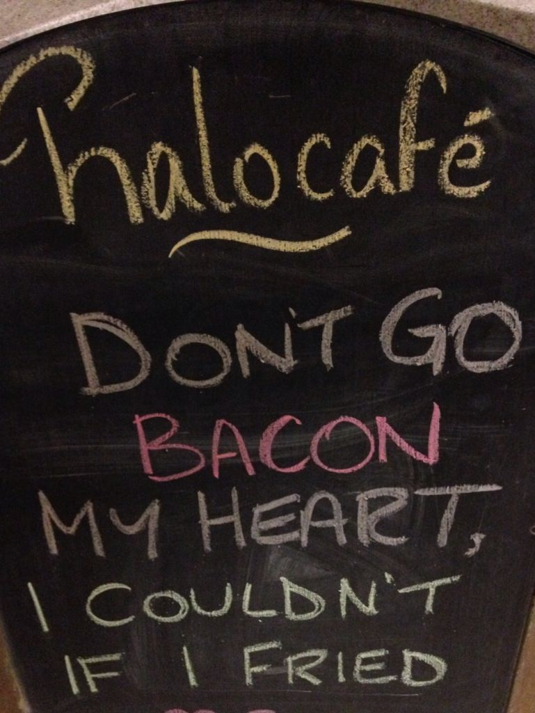 Don't go bacon my heart, I couldn't if I fried  Funny chalkboard