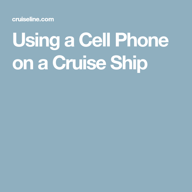 How To Use Your Cell Phone On A Cruise Ship Cruise Ships - Using a cellphone on a cruise ship