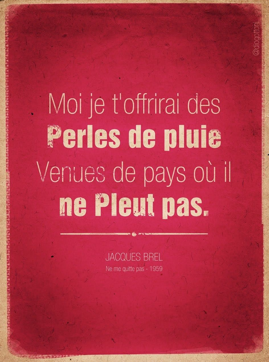 I Will Give You Rain Perles From A Country Where It Does Not Jacques Brel Ne Me Quitte Pas Pluie Pleuvoir