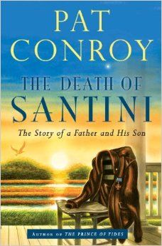 The Death of Santini: The Story of a Father and His Son: Pat Conroy: 9780385530903: Amazon.com: Books