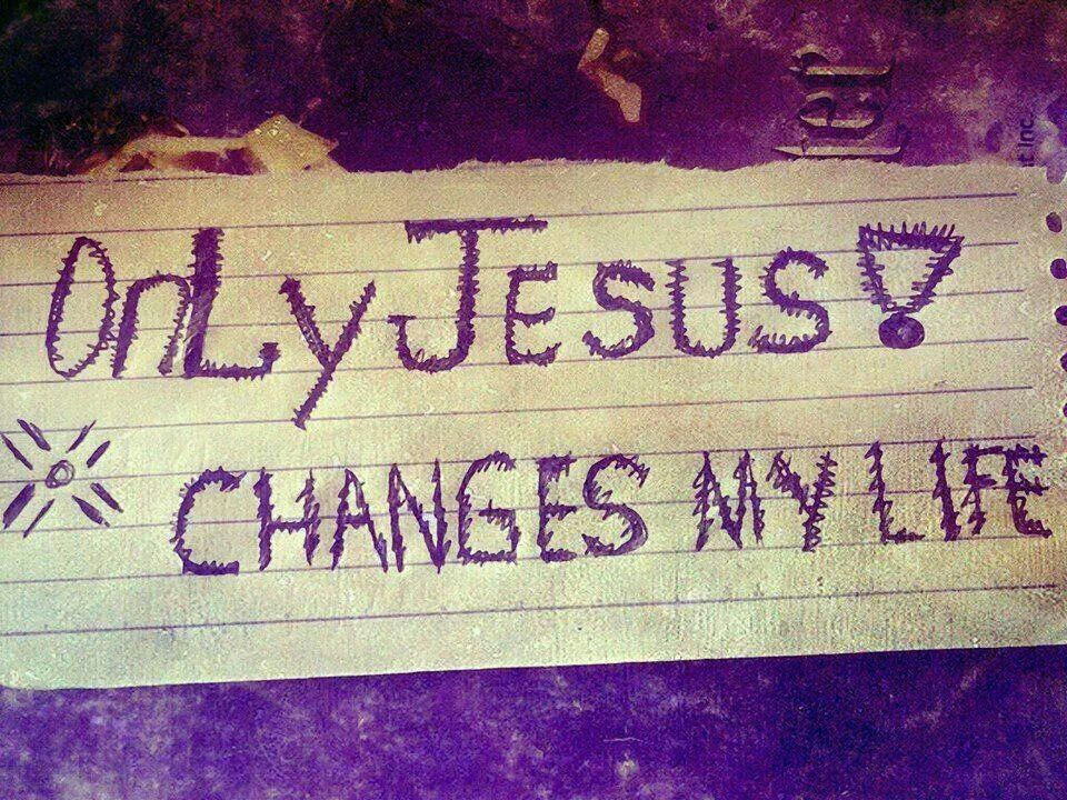 Only Jesus changes my life