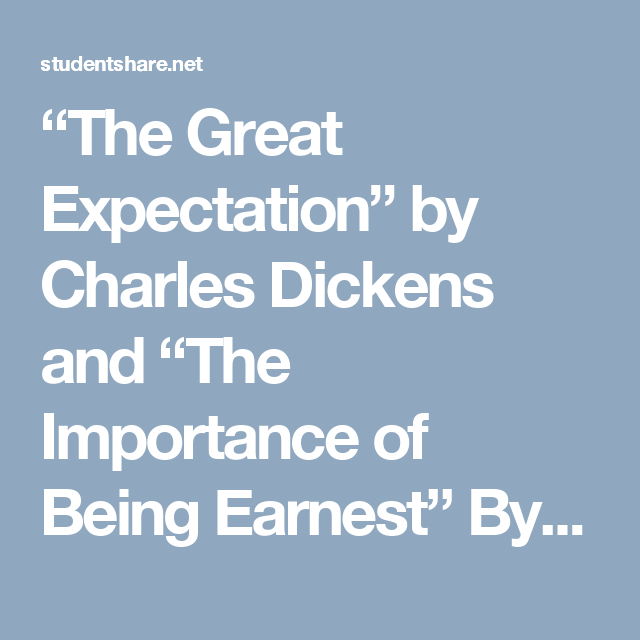 The Great Expectation By Charles Dickens And The Importance Of  The Great Expectation By Charles Dickens And The Importance Of Being  Earnest By Oscar Wilde Essay Example  Topics And Well Written Essays  Essay Writing Business also Essay On Health Awareness  Literature Review Writers