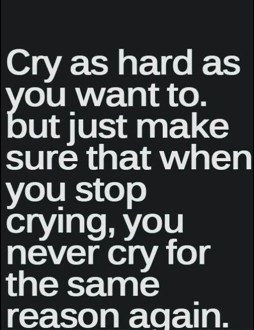 Cry As Hard As U Want To But Just Make Sure That When You Stop Crying U Never Cry For The Funny Relationship Quotes Up Quotes Quotes About Strength And Love