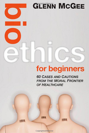 Bioethics for beginners 60 Cases and Cautions from the