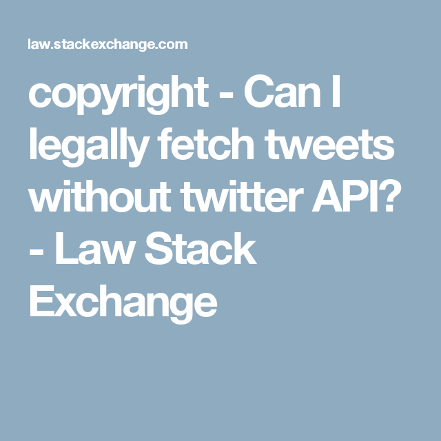copyright - Can I legally fetch tweets without twitter API