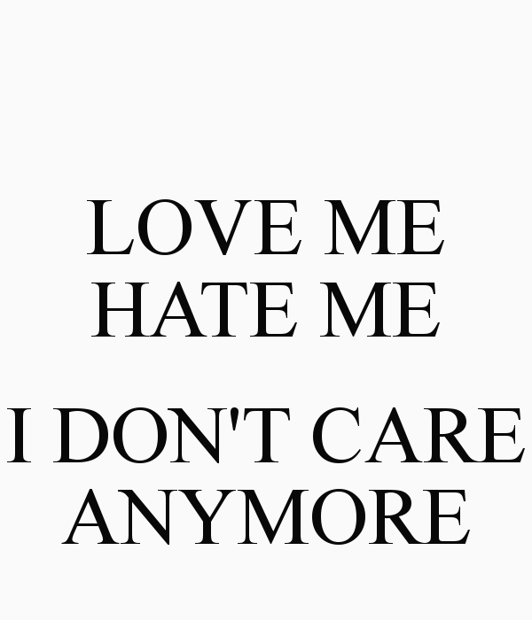 Love Me Hate Me I Dont Care Anymore Poster The Mother Board