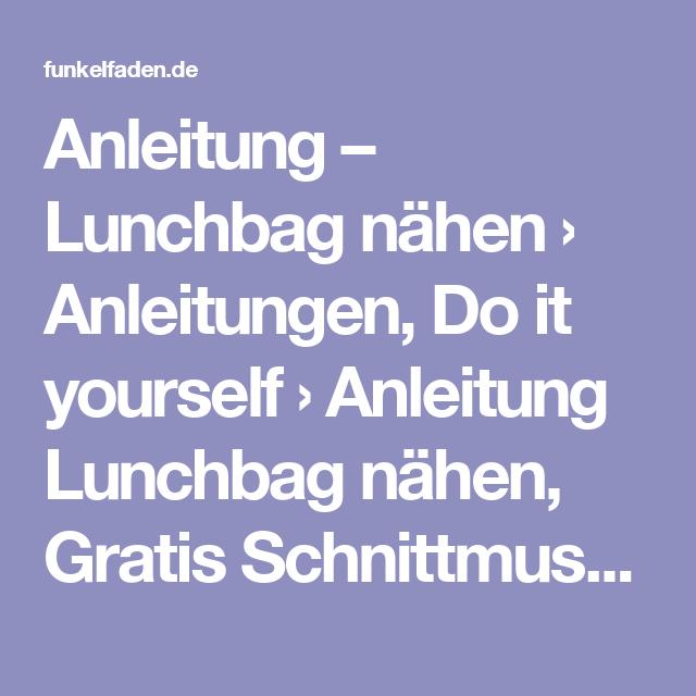 Nähanleitung - Lunchbag nähen | Lunchbag nähen, Schnittmuster ...