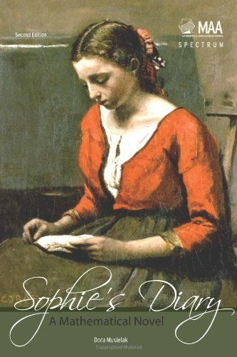 Sophie's Diary: A Mathematical Novel 2nd Edition (Spectrum) by Dora Musielak. $68.95. Publication: April 25, 2012. Publisher: Mathematical Association of America; 2 edition (April 25, 2012). Author: Dora Musielak. Edition - 2. 291 pages