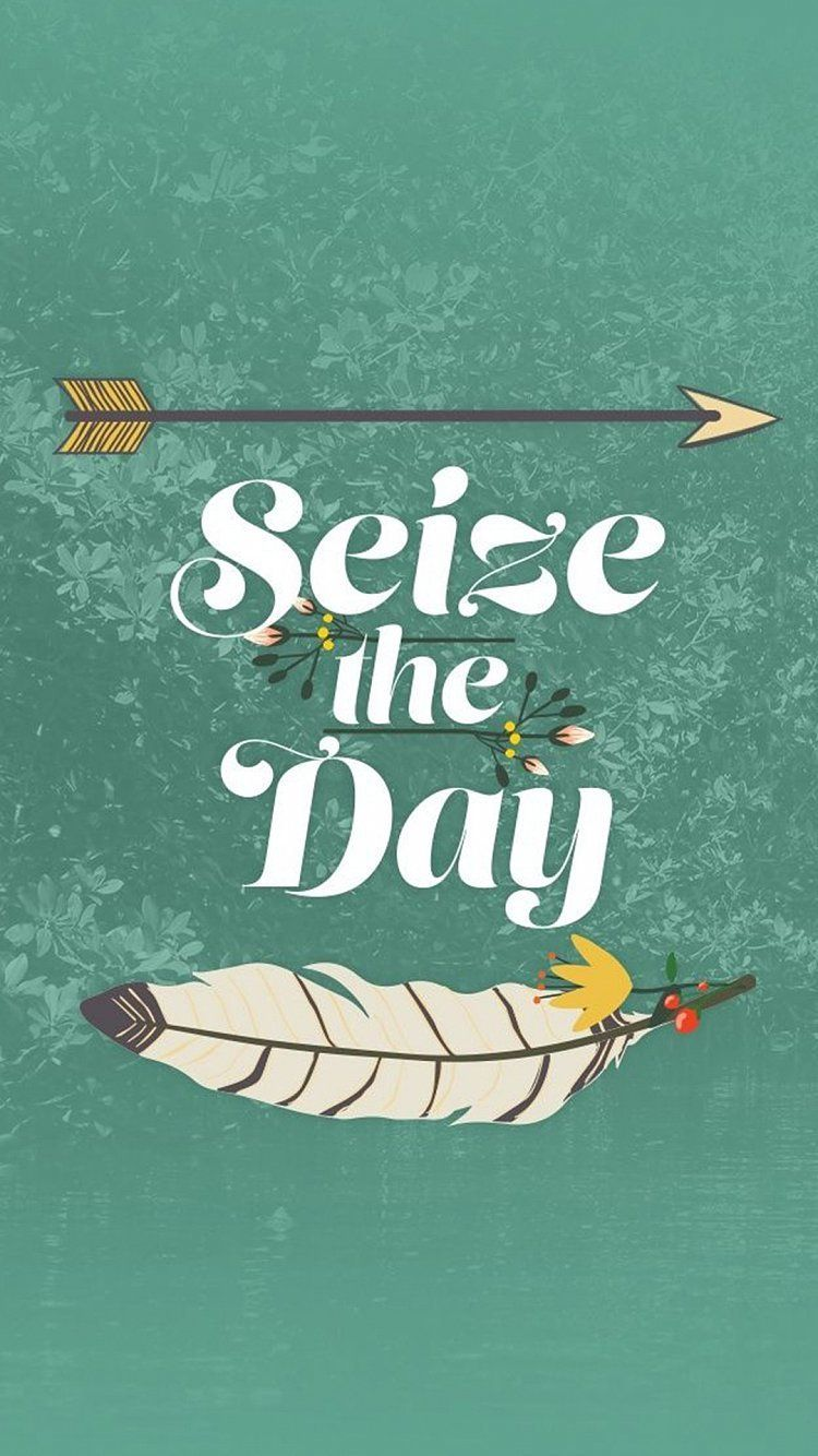 Seize The Day Wallpaper Iphone Boho Inspirational Phone Wallpaper Wallpaper Quotes
