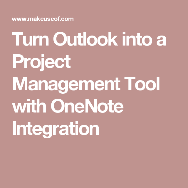 Turn Outlook Into A Project Management Tool With OneNote