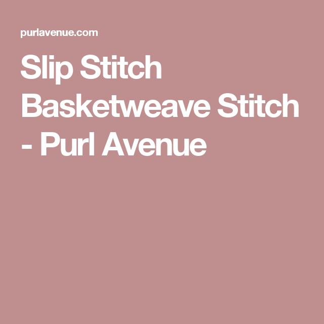 Slip Stitch Basketweave Stitch - Purl Avenue   Free Knitting   Pinterest