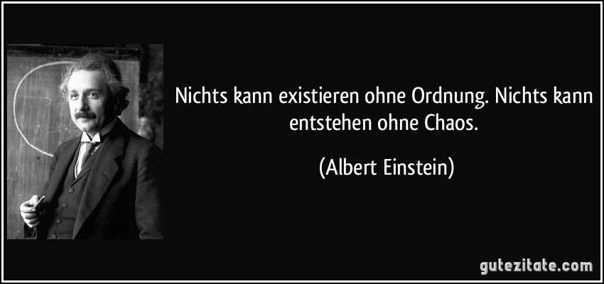 Zitate Von Albert Einstein   Nichts Kann Existieren Ohne Ordnung. Nichts  Kann Entstehen Ohne Chaos.
