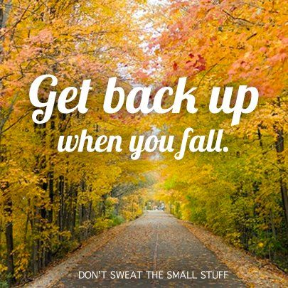 Fall Inspirational Quotes Get back up when you fall. #Inspirational #Quote | Don't Sweat the  Fall Inspirational Quotes