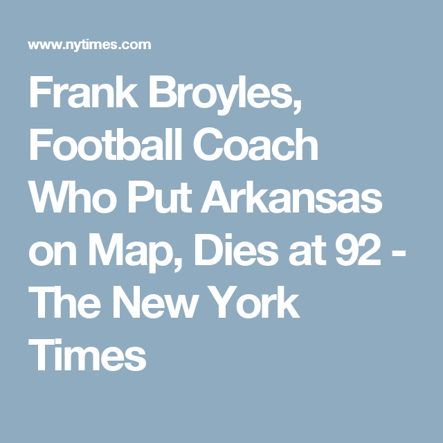 Frank Broyles, Football Coach Who Put Arkansas on Map, Dies at 92 ...