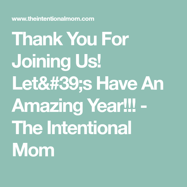Thank You For Joining Us Let 39 S Have An Amazing Year The Intentional Mom Let It Be Intentions Years