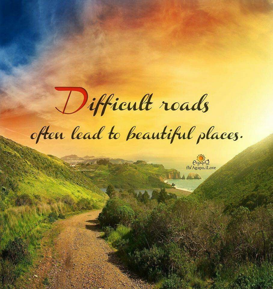 Positive Spiritual Quotes: Difficult Roads Often Lead To Beautiful Places