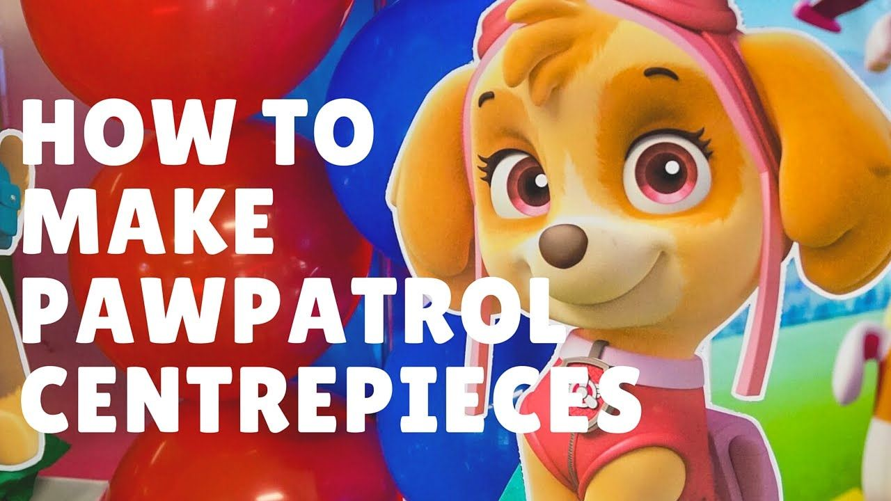 How to make Paw patrol Centerpieces | FREE printables ...