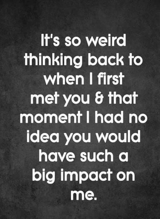 I Have No Idea You Would Have Great Impact On Me Love Quotes For Her Boyfriend Quotes Love Quotes For Him