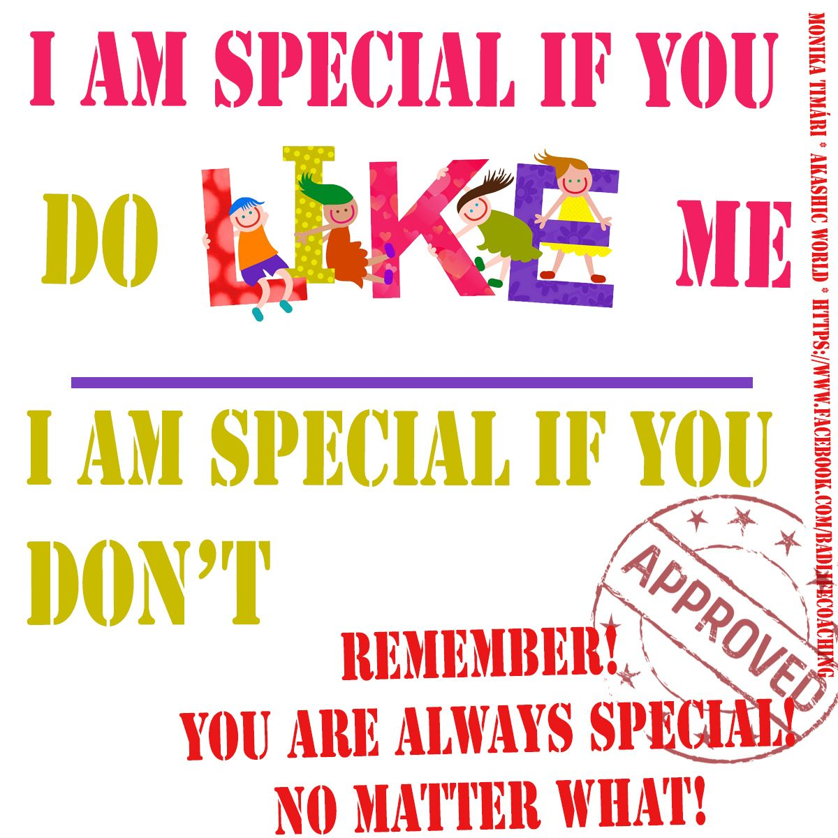So often we want to please others to Like us. But actualy not everybody will like us. But You need to remember. You are You and no matter what, YOU ARE SPECIAL! by Akashic-World.com