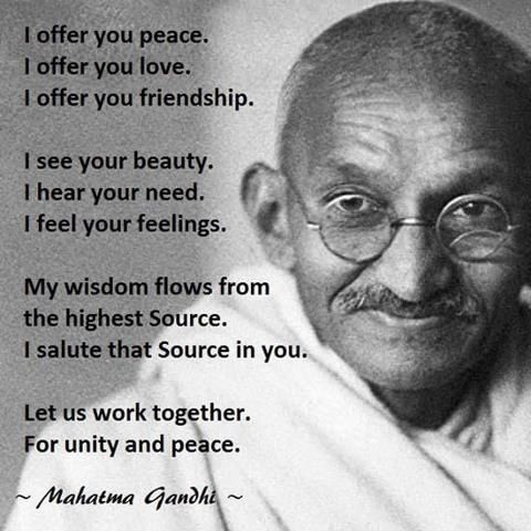 I offer you peace. I offer you love. I offer you friendship. I see your beauty.... - gandhi