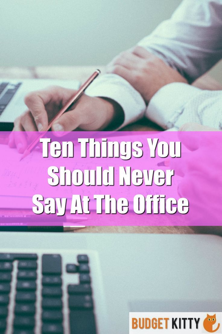 Office Etiquette Ten Things You Should Never Say At The