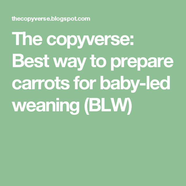 The copyverse: Best way to prepare carrots for baby-led weaning (BLW)