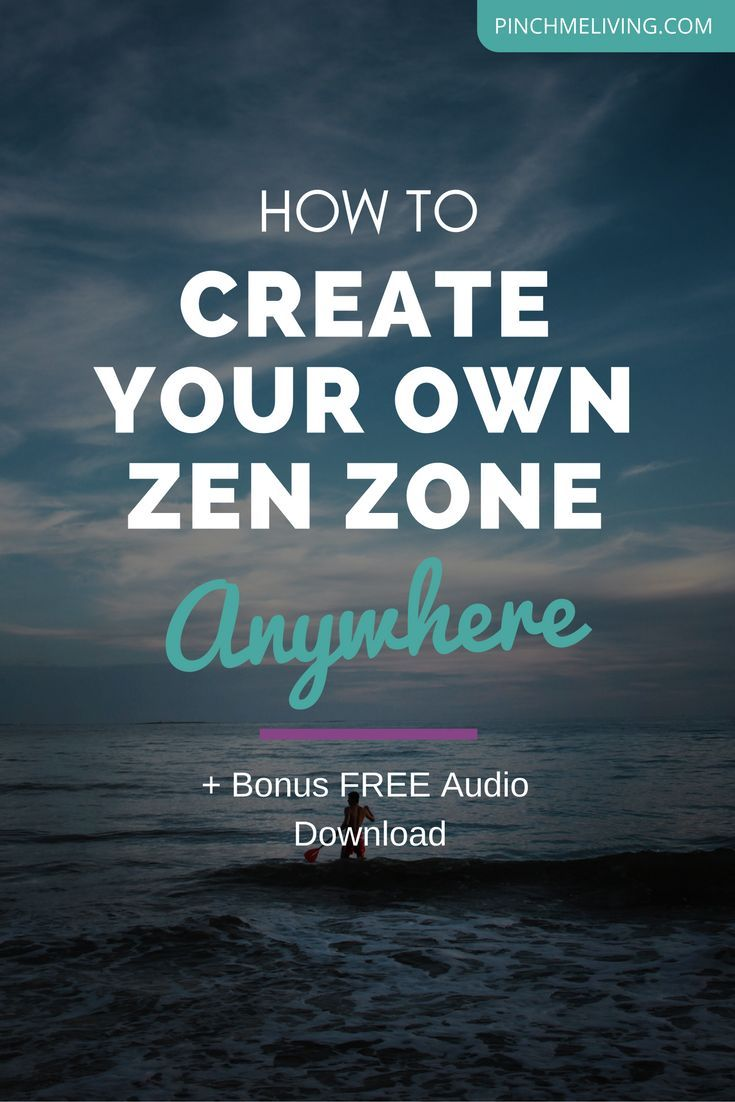 Being Zen Anywhere, Anytime - Create Your Zen Zone
