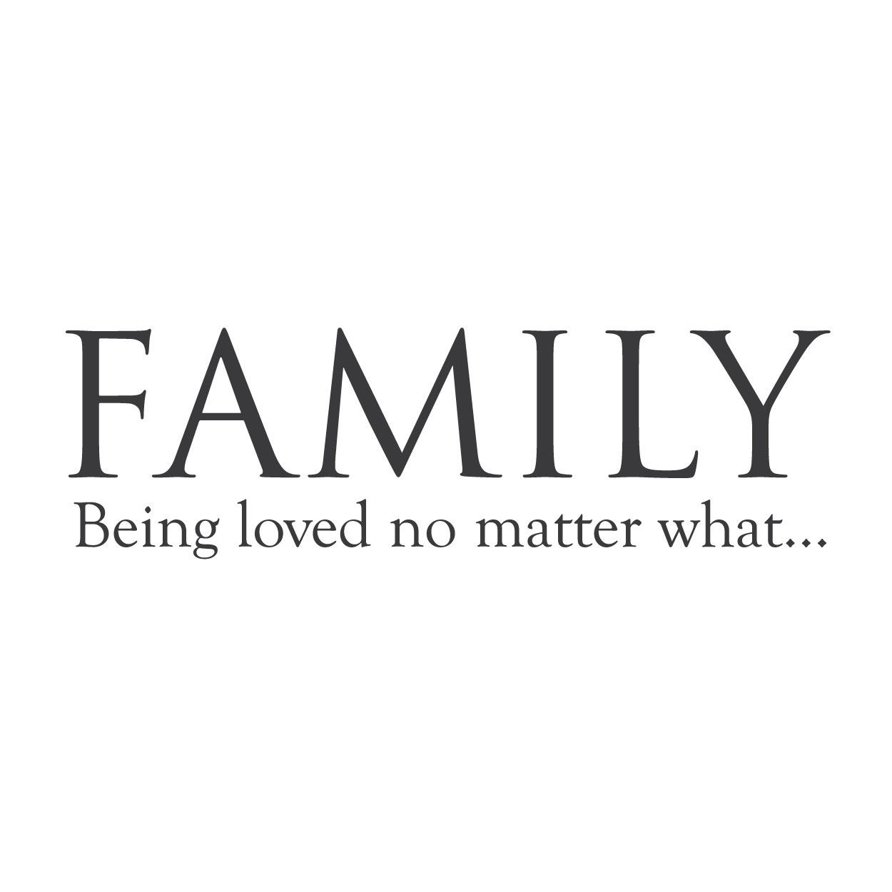 """Family: Being Loved No Matter"