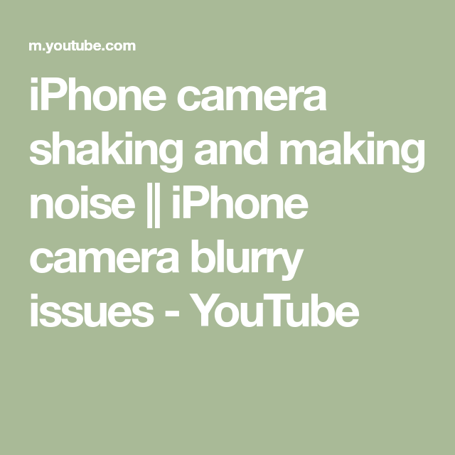 Iphone Camera Shaking And Making Noise Iphone Camera Blurry Issues Youtube Iphone Camera Iphone Blurry