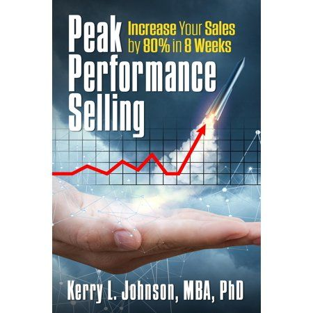 Peak Performance Selling: How to Increase Your Sales by 80% in 8 Weeks (Paperback)