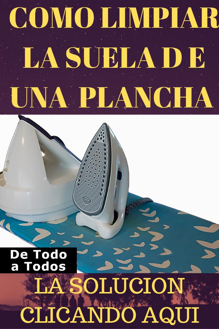 Cómo Limpiar La Suela De Una Plancha Plancha Limpiar Consejos De Limpieza