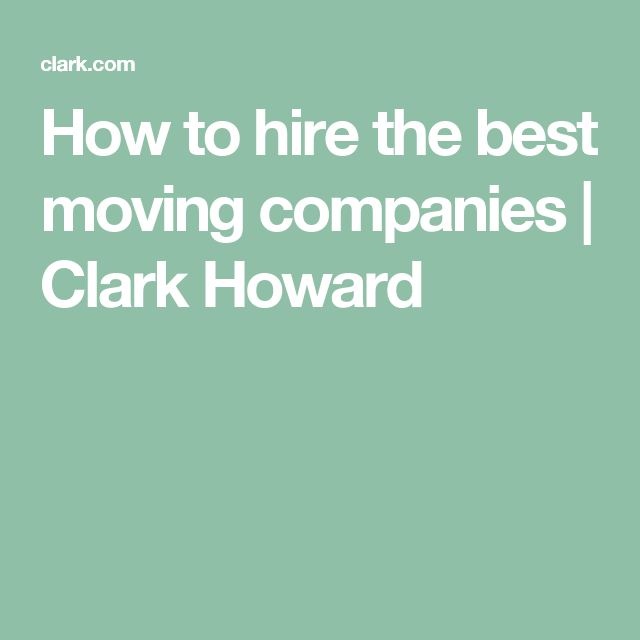 how to hire the best moving companies clark howard - How To Hire A Moving Company
