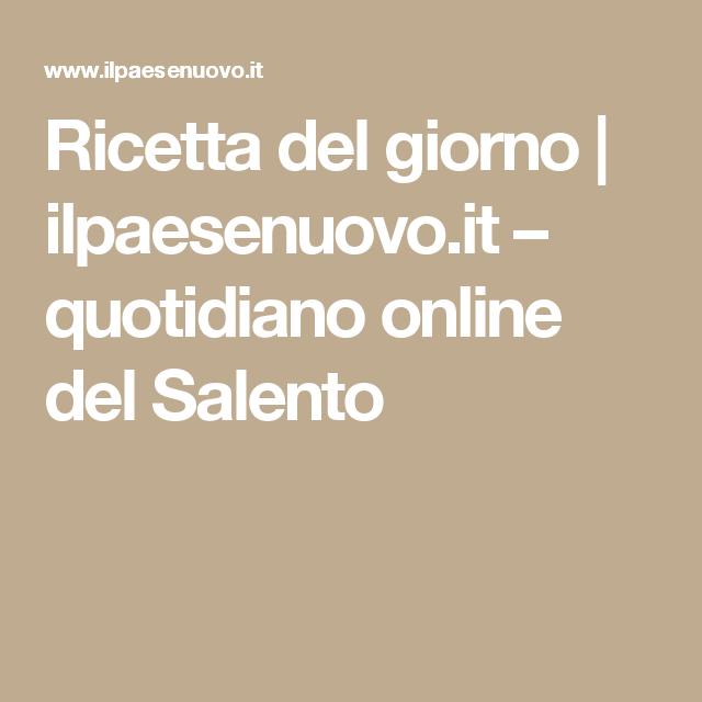 Ricetta del giorno   ilpaesenuovo.it – quotidiano online del Salento