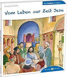 Vom Leben Zur Zeit Jesu Den Kindern Erzahlt Den Kindern Erzahlt Erklart 21 Book Club Books Bucket List Book Book Club