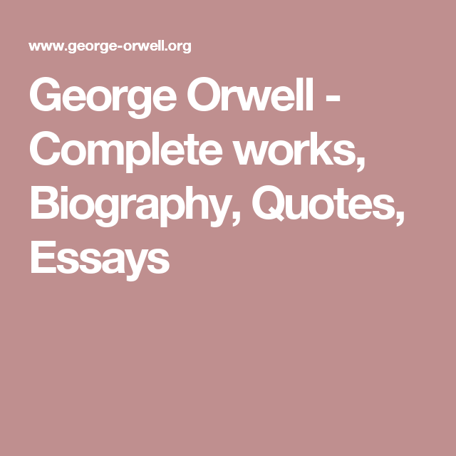 george orwell complete works biography quotes essays  george orwell complete works biography quotes essays