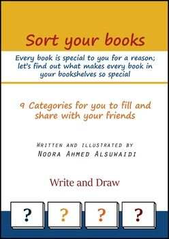 "Sort your books - Activity for students to let them sort their favorite books""Every book is special to you for a reason; lets find out what makes every book in your bookshelves so special""""9 Categories for you to fill and share with your friends""""Write and draw""Suitable for students from grade 3 to grade 9"