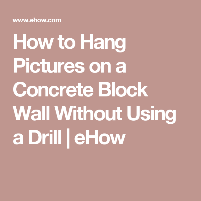 How To Hang Pictures On A Concrete Block Wall Without Using A Drill Hunker Concrete Block Walls Block Wall Cinder Block Walls