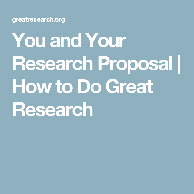 You And Your Research Proposal  How To Do Great Research
