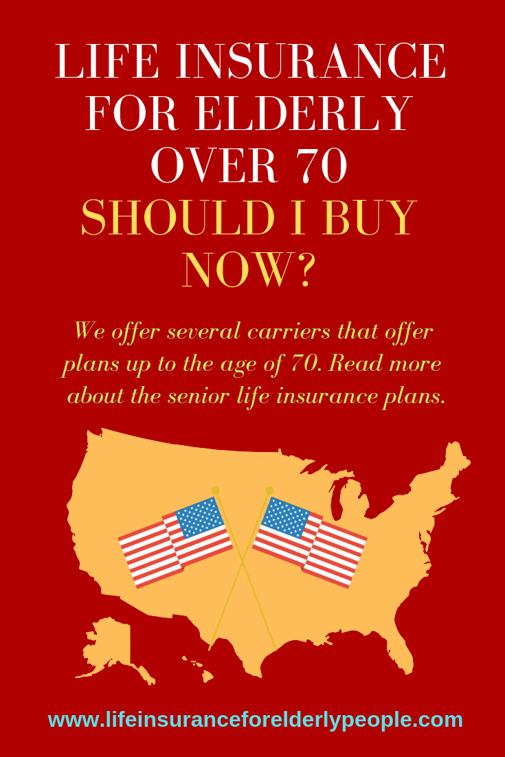 Over 70 Should I Buy Now Life Insurance For Seniors Life