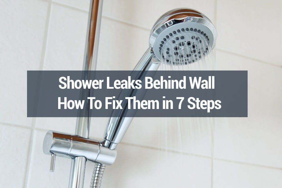 Shower Leaks Behind Wall How To Fix Them In 7 Steps With Images